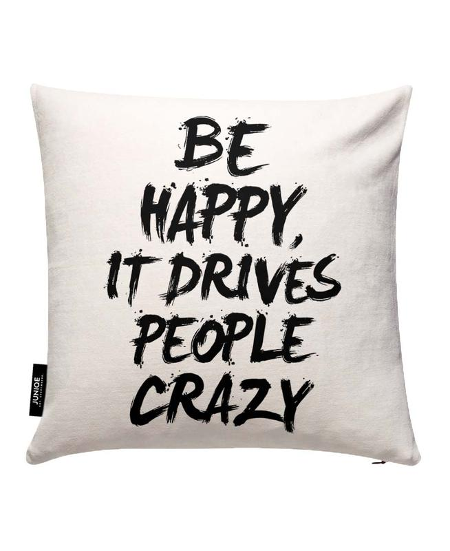 Be Happy It Drives People Crazy Cushion Cover