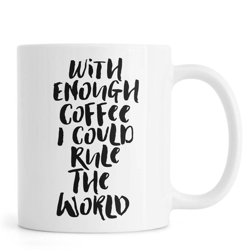 With Enough Coffee I Could Rule the World -Tasse