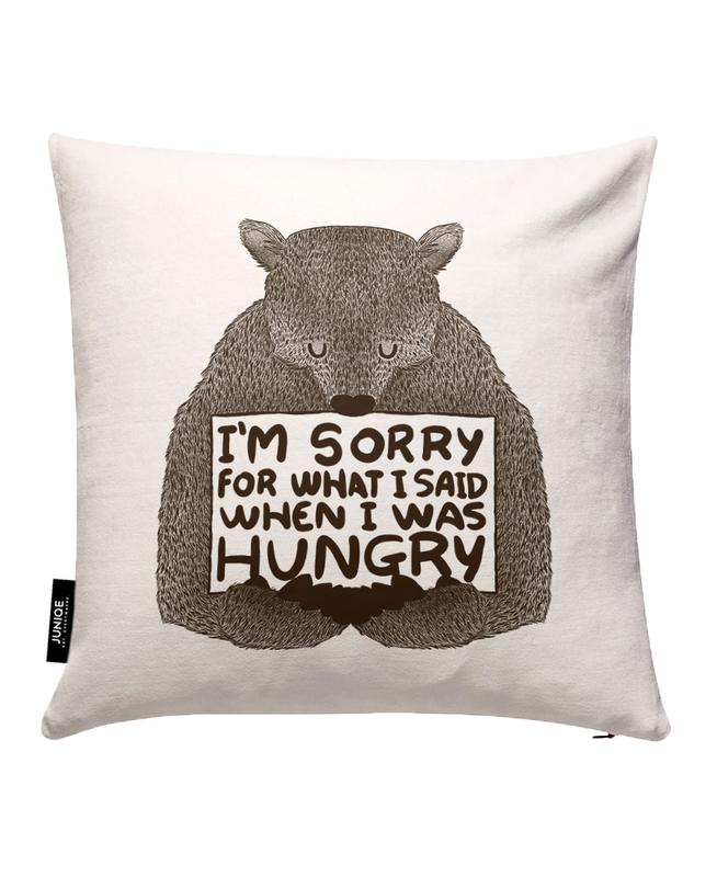 I'm Sorry For What I Said When I Was Hungry Cushion Cover