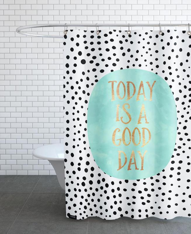 Motivation, Zitate & Slogans, Today Is a Good Day -Duschvorhang