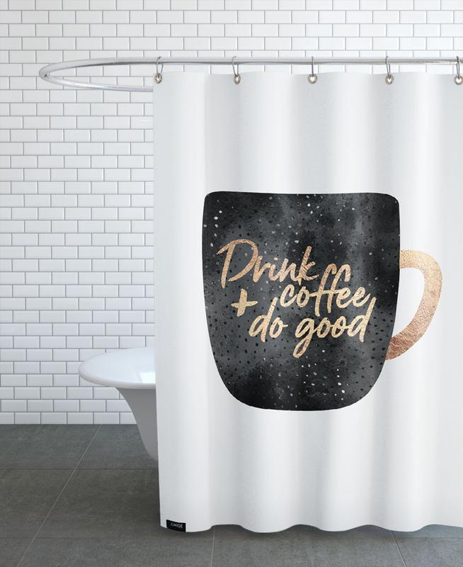 Kaffee, Motivation, Drink Coffee and Do Good 1 -Duschvorhang