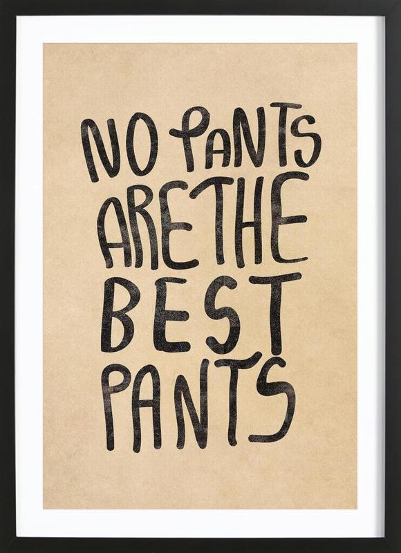No Pants are the best Pants Framed Print