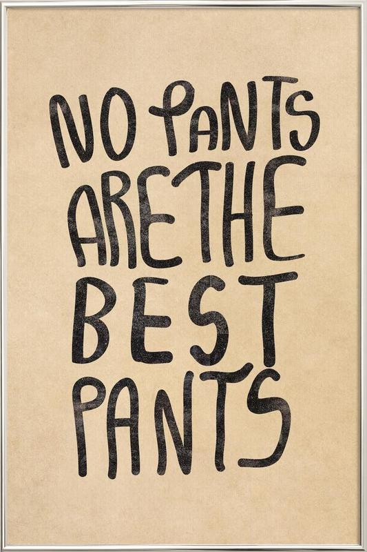 No Pants are the best Pants Poster in Aluminium Frame