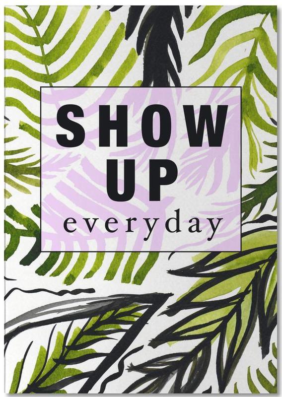 Motivation, Feuilles & Plantes, Citations et slogans, Show Up Everyday bloc-notes