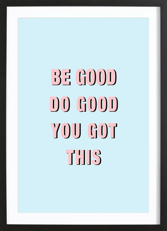 Be Good Do Good Framed Print
