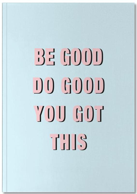 Quotes & Slogans, Motivational, Be Good Do Good Notebook
