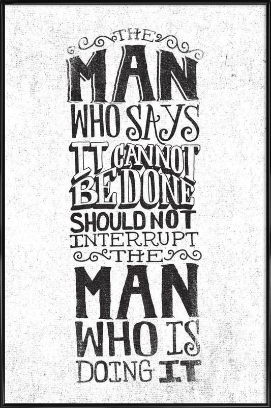 A man who says it cannot be done affiche encadrée