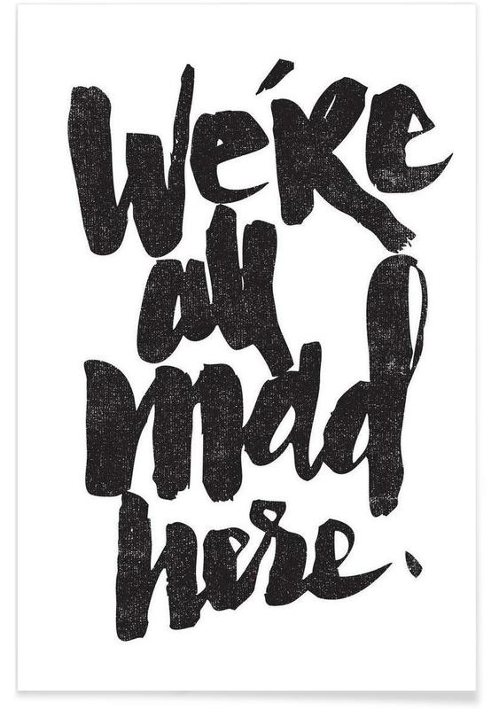 Noir & blanc, Citations et slogans, we're all mad here affiche