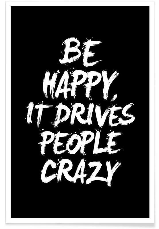 Noir & blanc, Humour, Citations et slogans, Be Happy It Drives People Crazy affiche
