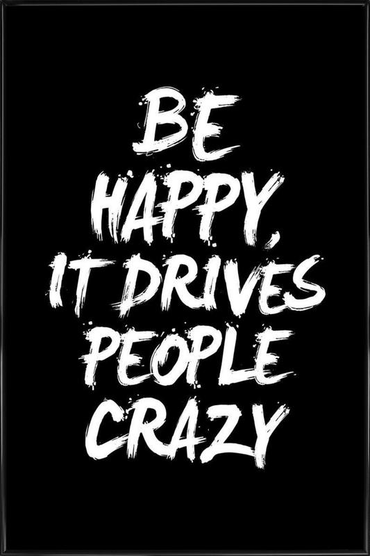 Be Happy It Drives People Crazy Framed Poster
