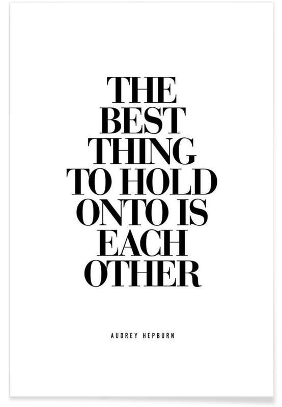 Citations d'amour, Noir & blanc, Citations et slogans, The Best Thing To Hold Onto Is Each Other - Audrey Hepburn citation affiche