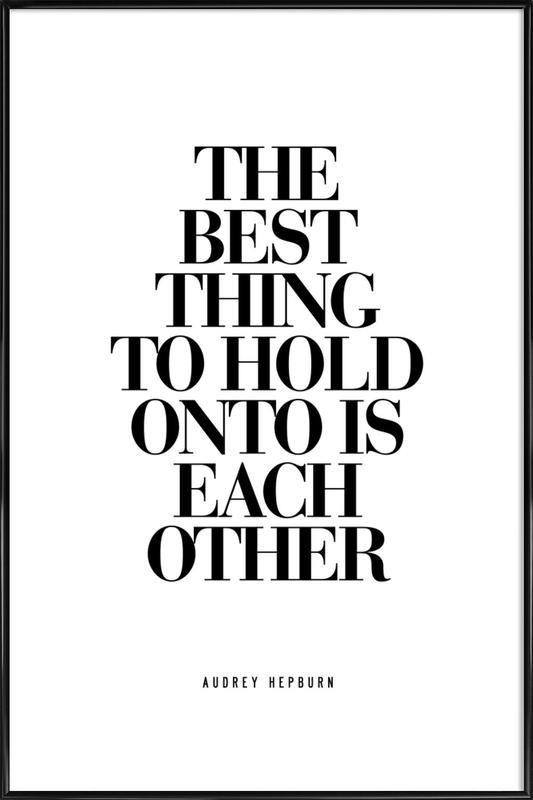 The Best Thing To Hold Onto Is Each Other Framed Poster