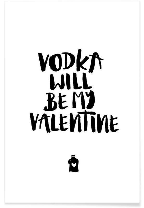 Zwart en wit, Quotes en slogans, Vodka Will Be My Valentine poster