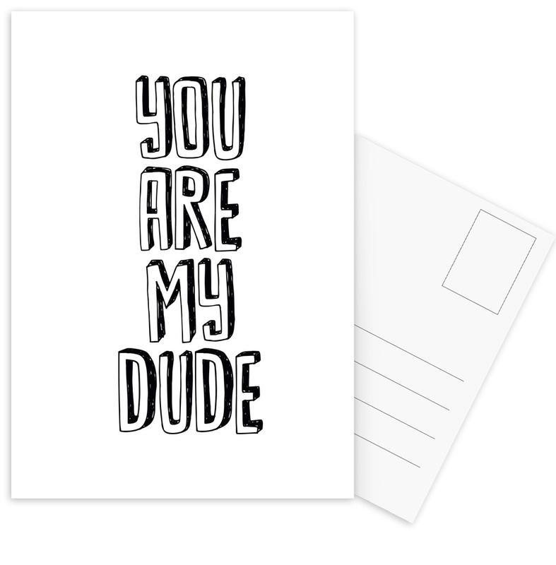 Zwart en wit, Quotes en slogans, You Are My Dude ansichtkaartenset