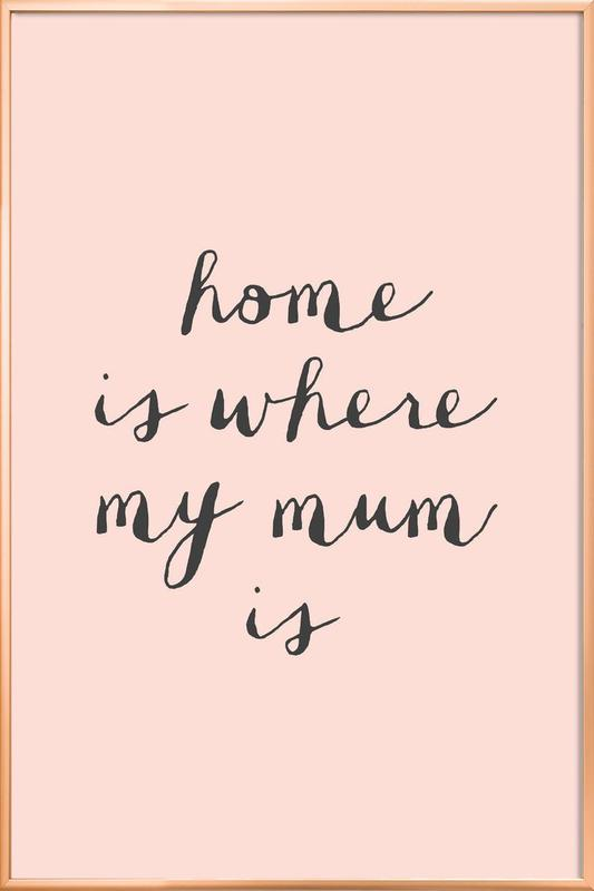 Home Is where My Mum Is Poster in Aluminium Frame