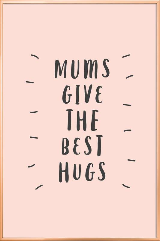 Mums Give The Best Hugs Poster in Aluminium Frame