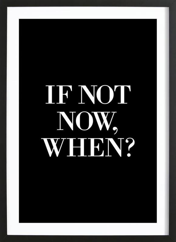 If Not Now When Framed Print