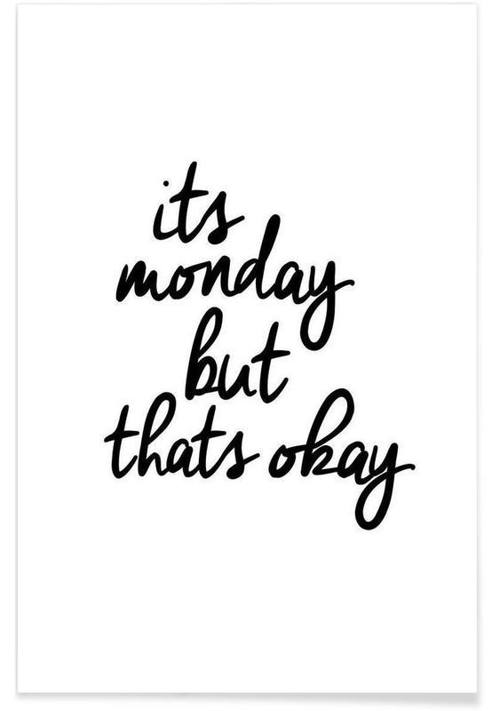 Noir & blanc, Citations et slogans, Its Monday But Thats Okay affiche