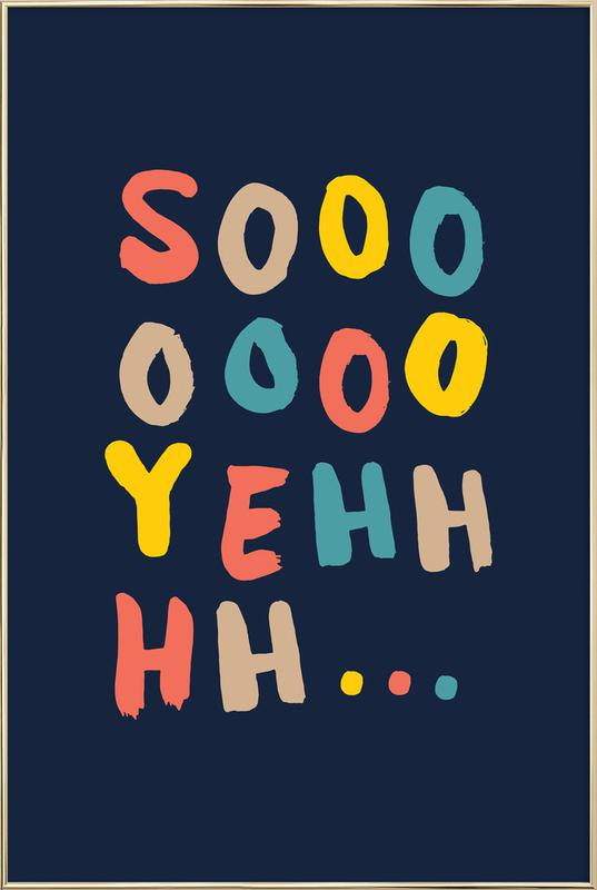 Soooo Yeah -Poster im Alurahmen