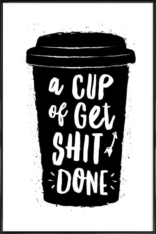 A Cup of Get Shit Done affiche encadrée