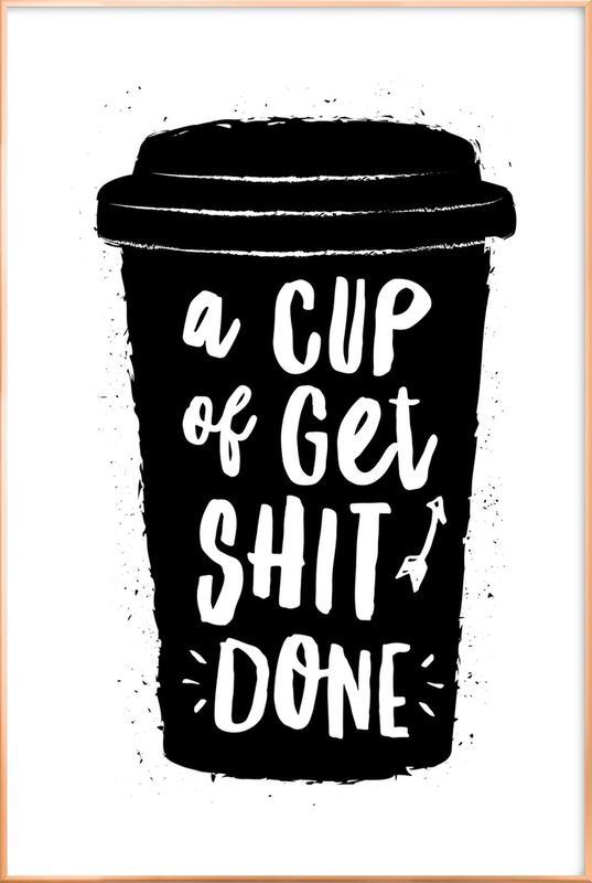 A Cup of Get Shit Done affiche sous cadre en aluminium