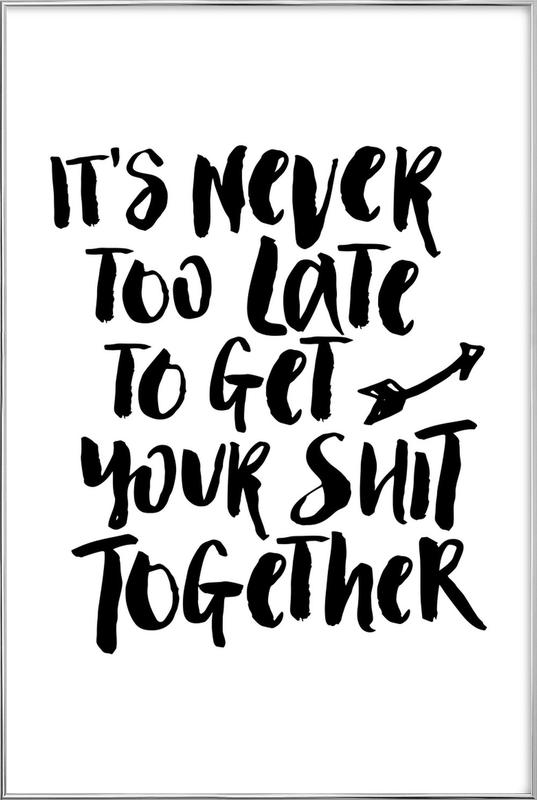 It's Never Too Late to Get Your Shit Together affiche sous cadre en aluminium