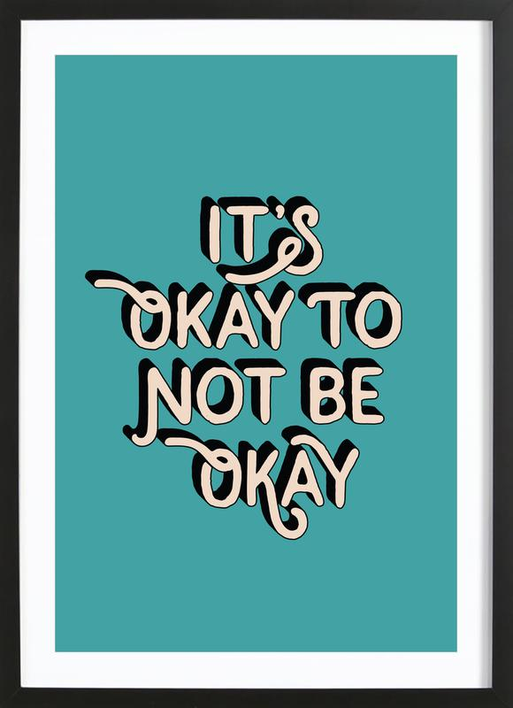 It's Okay to Not Be Okay affiche sous cadre en bois