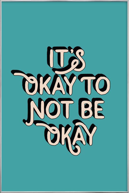 It's Okay to Not Be Okay affiche sous cadre en aluminium