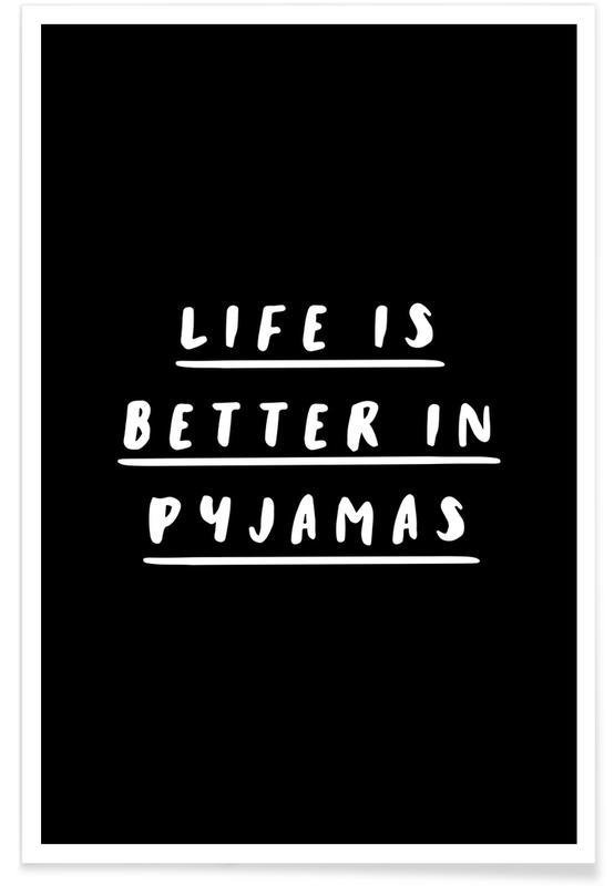 Zwart en wit, Quotes en slogans, Life is Better in Pyjamas poster