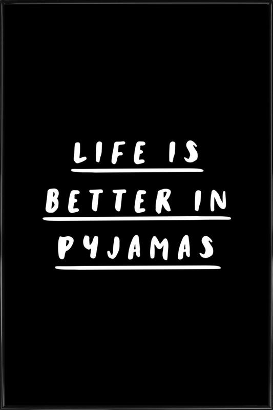 Life is Better in Pyjamas affiche encadrée