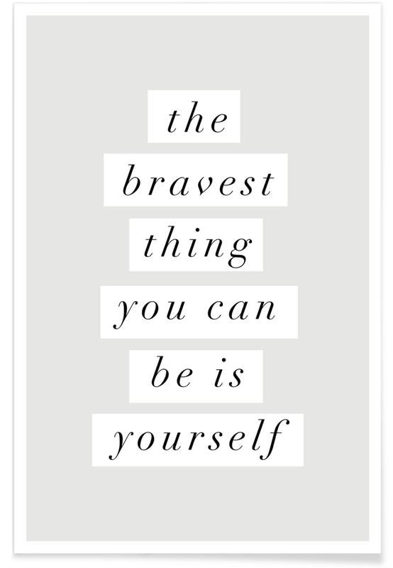 The Bravest Thing You Can Be Is Yourself Poster