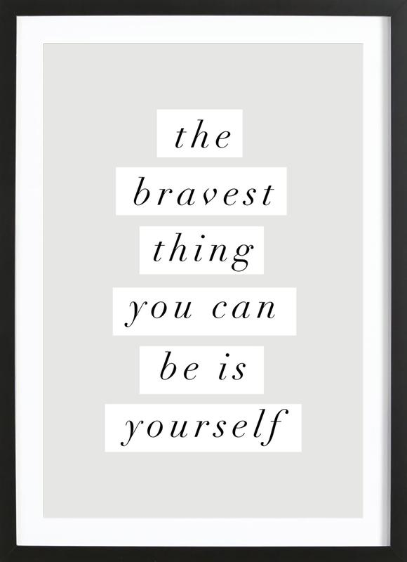 The Bravest Thing You Can Be Is Yourself affiche sous cadre en bois