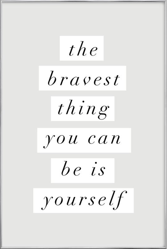 The Bravest Thing You Can Be Is Yourself Poster in Aluminium Frame