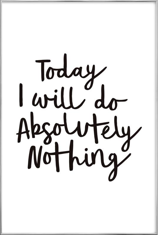 Today I Will Do Absolutely Nothing affiche sous cadre en aluminium