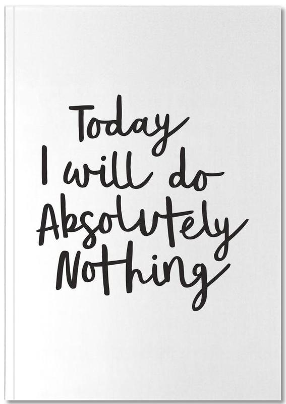Today I Will Do Absolutely Nothing Notebook
