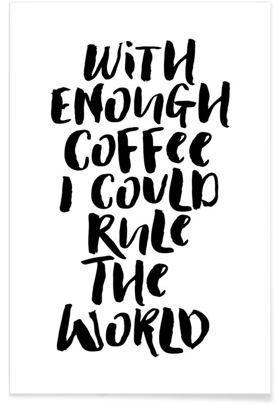 With Enough Coffee I Could Rule the World affiche