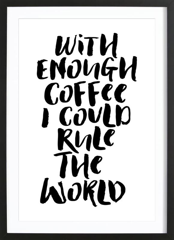 With Enough Coffee I Could Rule the World affiche sous cadre en bois