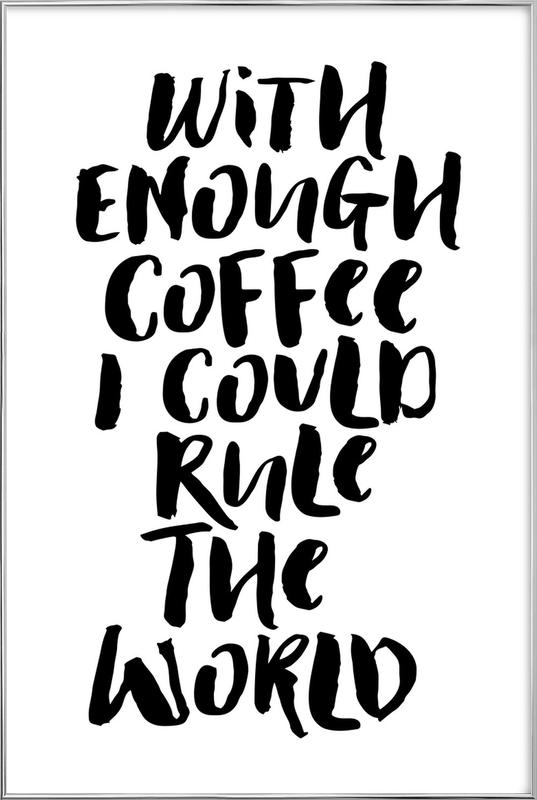 With Enough Coffee I Could Rule the World Poster in Aluminium Frame