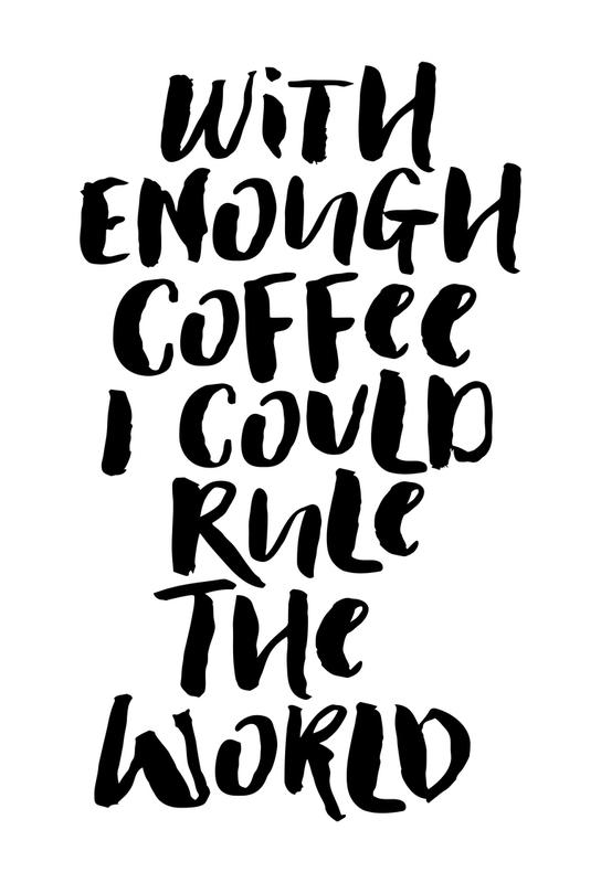 With Enough Coffee I Could Rule the World tableau en verre