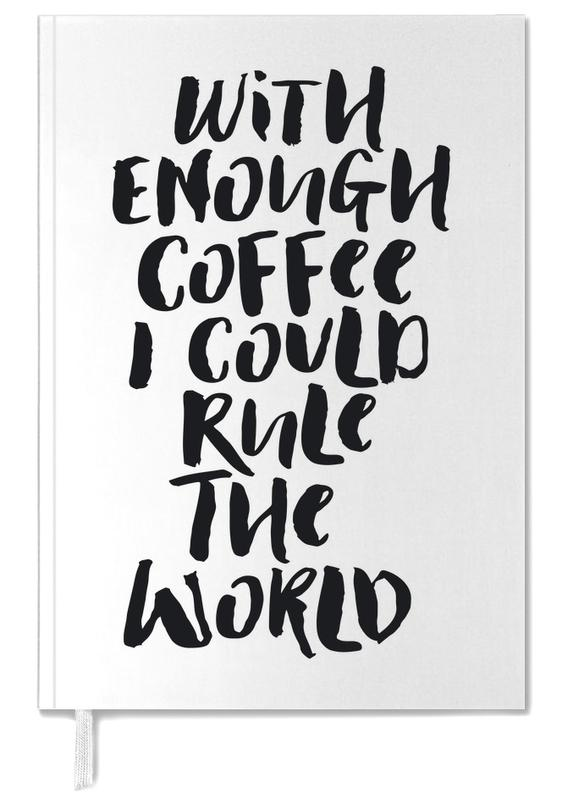 With Enough Coffee I Could Rule the World agenda