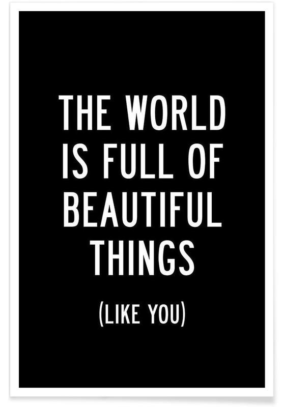 Black & White, Motivational, Quotes & Slogans, The World is Full of Beautiful Things Poster