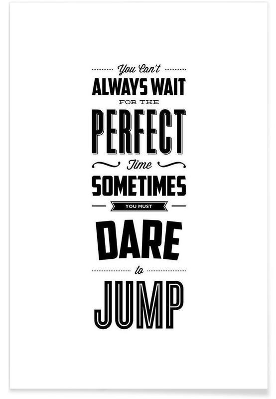 Noir & blanc, Motivation, Citations et slogans, You Can't Always Wait for the Perfect Time affiche