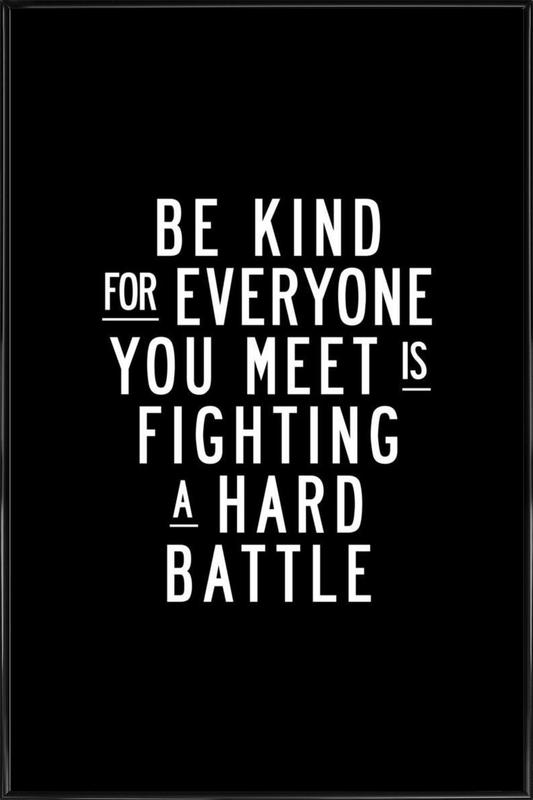 Be Kind For Everyone You Meet Is Fighting A Hard Battle Framed Poster