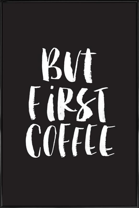 But First Coffee -Bild mit Kunststoffrahmen