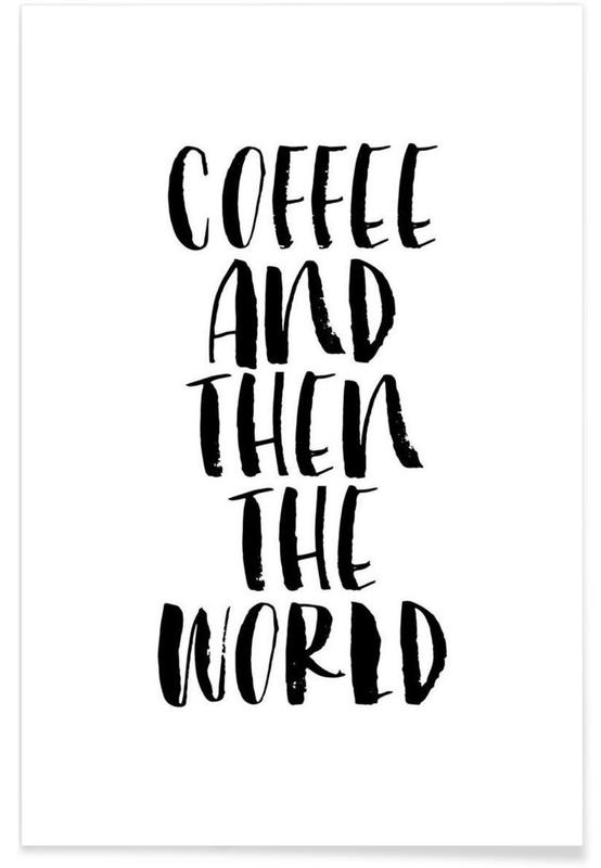Coffee And Then The World Poster