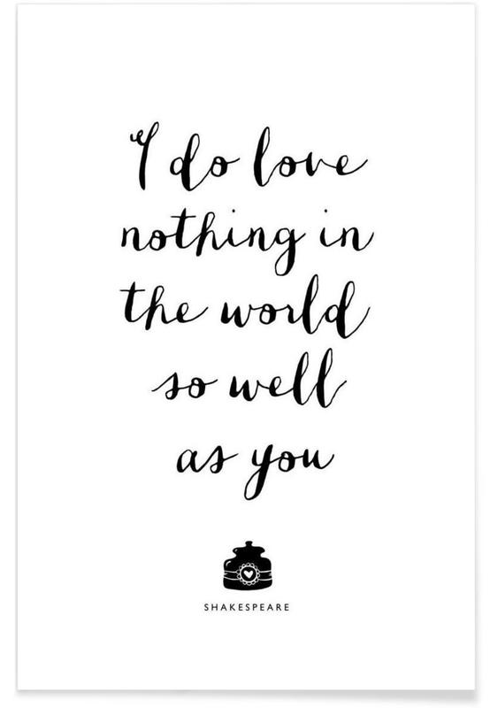 Citations d'amour, Noir & blanc, Citations et slogans, I Do Love Nothing In The World So Well As You affiche