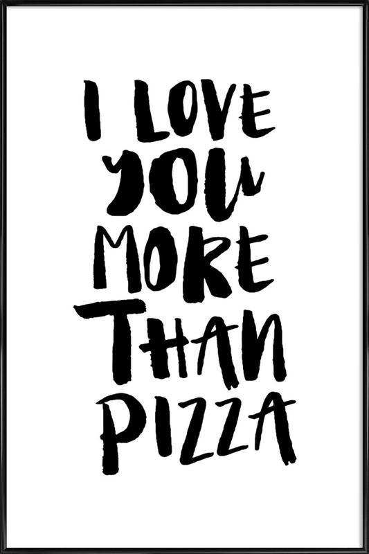 I Love You More Than Pizza -Bild mit Kunststoffrahmen