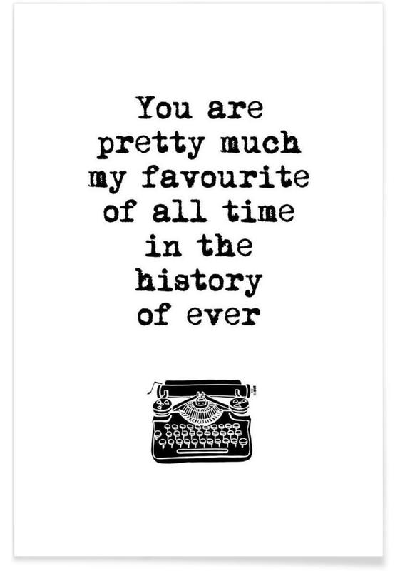 Zwart en wit, Quotes en slogans, Valentijnsdag, You Are Pretty Much My Favorite Of All Time poster
