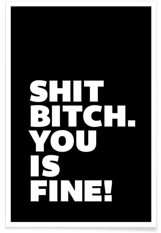 Zwart en wit, Quotes en slogans, Shit Bitch You Is Fine poster