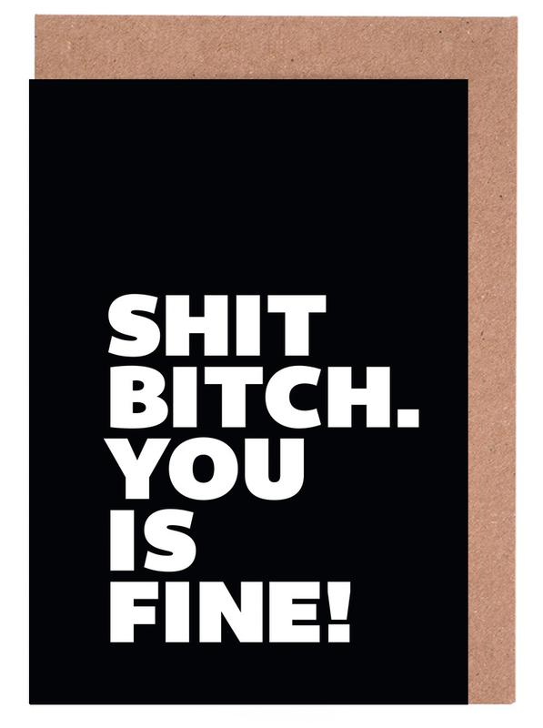 Shit Bitch You Is Fine Greeting Card Set